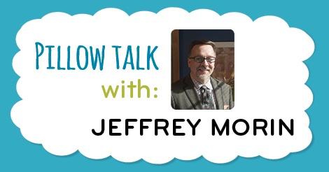Pillow Talk with…Jeff Morin